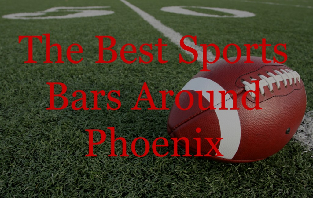 Best Sports Bars Around Phoenix