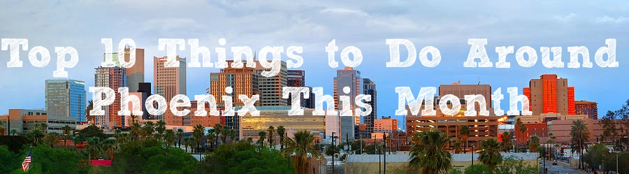 top things to do around phoenix this month