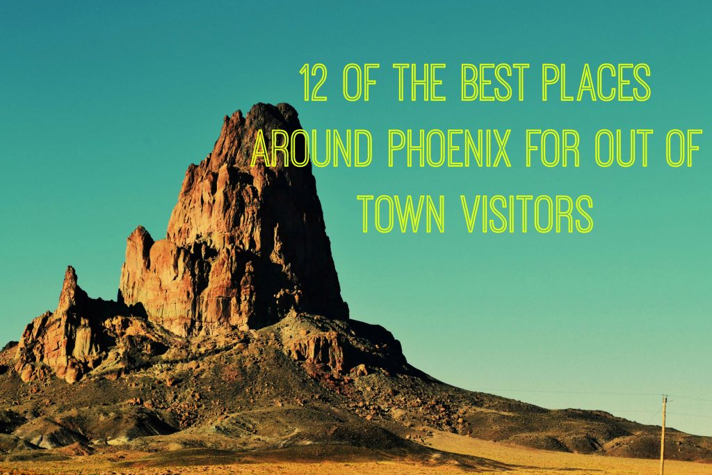 best places around phoenix for out of town visitors