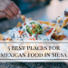 5 Best Places For Mexican Food In Mesa
