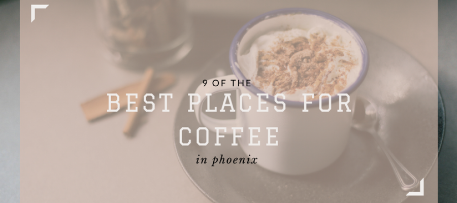 The 9 Best Places for Coffee in Phoenix
