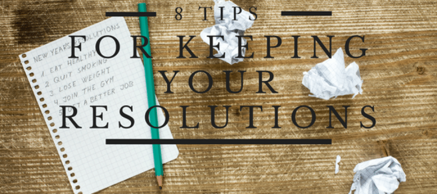 8 Tips for Keeping Your New Year Resolutions