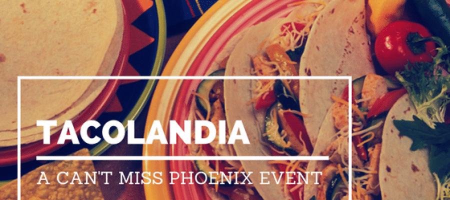 Tacolandia: A Can't Miss Phoenix Event