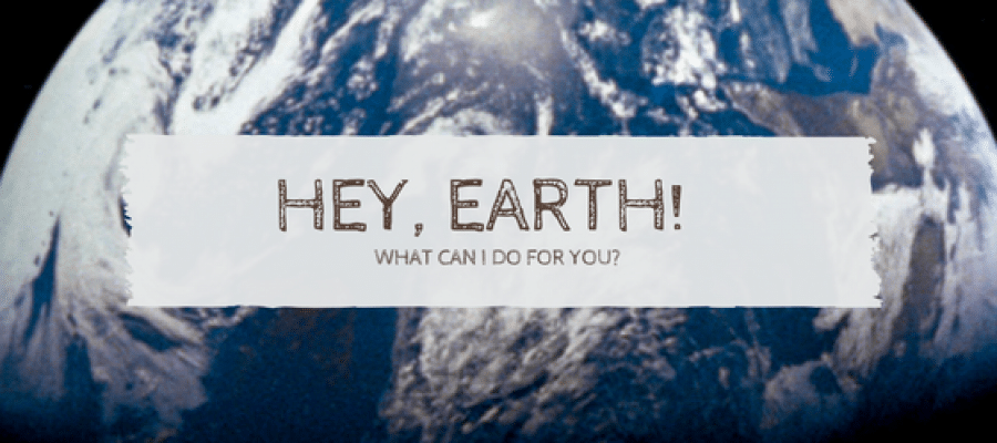 """Ask Not What Earth Can Do For You, But What You Can Do For Earth!"""""""