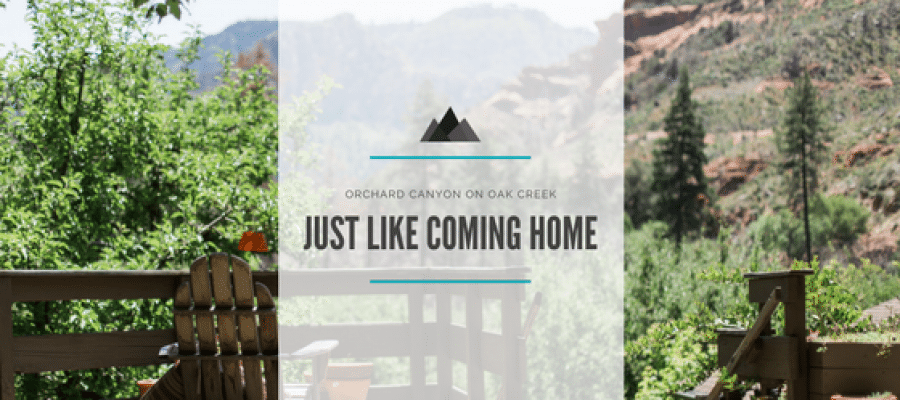 Orchard Canyon on Oak Creek: Just Like Coming Home