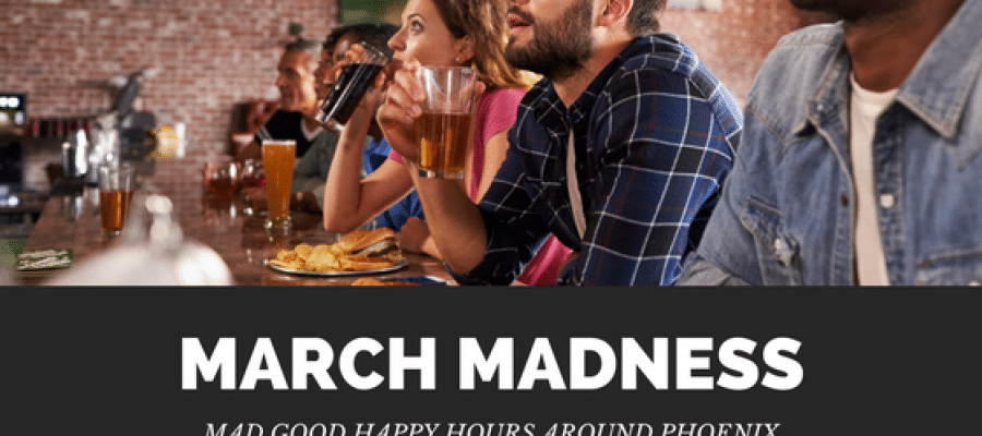 March Madness: Mad Good Happy Hours for March Madness Around Phoenix