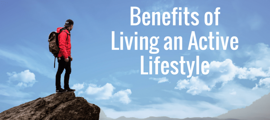 Benefits of Living an Active Lifestyle