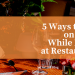 5 Ways to Stay on Track While Eating at Restaurants